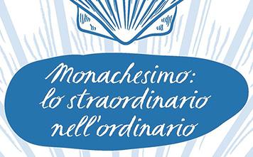MONACHESIMO: lo straordinario nell'ordinario - I fondamenti della vita monastica (II Edizione)