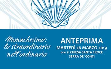 ANTEPRIMA di MONACHESIMO: lo straordinario nell'ordinario Martedì 26 Marzo ore 21 Chiesa di Santa Croce - Serra de' Conti